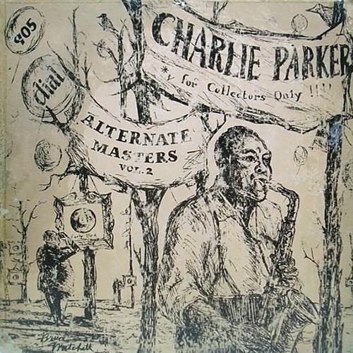 チャーリー・パーカー『オルタネイト・マスターズ vol.2』(LP) 1954年リリース。「ザ・フェイマス・アルト・ブレイク」は1946年3月28日録音。この音源はCD『チャーリー・パーカー・ストーリー・オン・ダイアル』で聴くことができる。