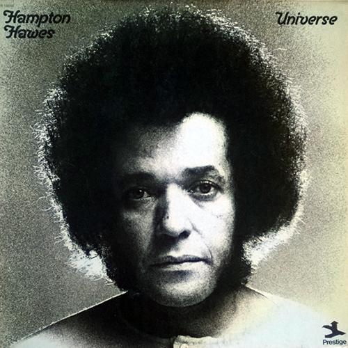 ハンプトン・ホーズ『ユニヴァース』(プレスティッジ) 演奏:ハンプトン・ホーズ(ピアノ、エレクトリック・ピアノ、シンセサイザー)、オスカー・ブラッシャー(トランペット)、ハロルド・ランド(テナー・サックス)、アーサー・アダムス(ギター)、チャック・レイニー(ベース)、ンドゥグ(ドラムス) 録音:1972年6月